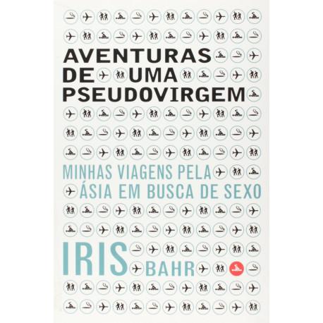Livro: Aventuras de Uma Pseudovirgem - Minhas Viagens pela Ásia em Busca de Sexo