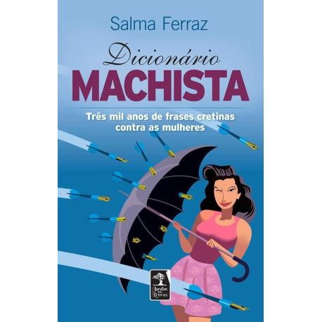 Livro - Dicionário Machista: Três Mil Anos de Frases Cretinas Contra As Mulheres