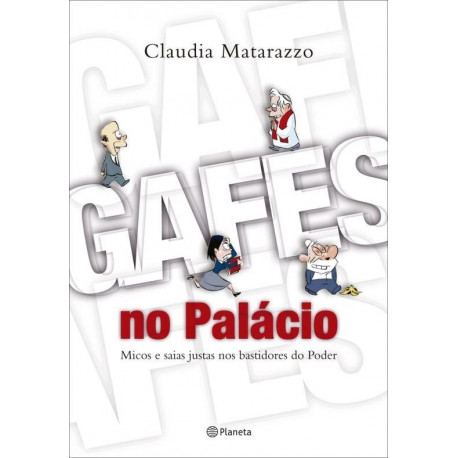 Livro: Gafes no Palácio - Micos e Saias Justas Nos Bastidores do Poder