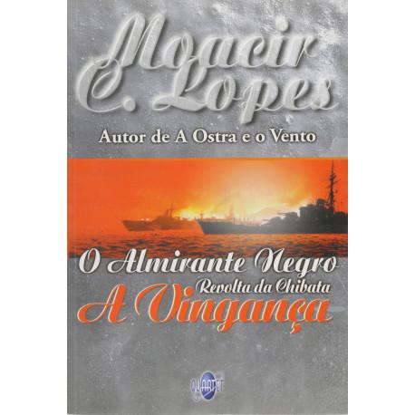 Livro: O Almirante Negro - Revolta da Chibata A Vingança
