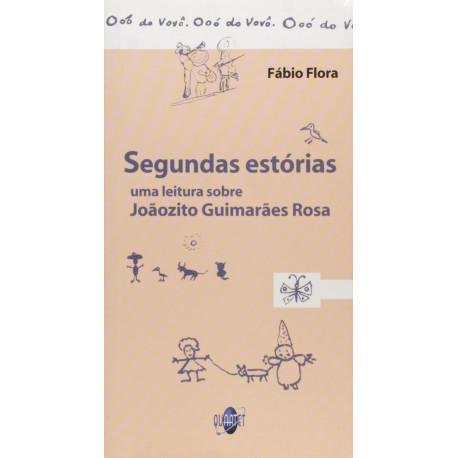 Livro: Segundas Estórias - Uma Leitura Sobre Joãozito Guimarães Rosa