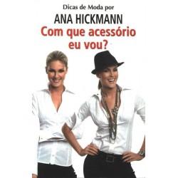 Livro: Dicas de Moda por Ana Hickmann - Com que Acessório Eu Vou ?